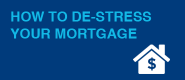 How to De-Stress Your Mortgage