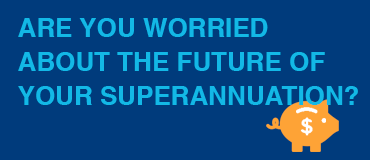 Are you worried about the future of your superannuation?