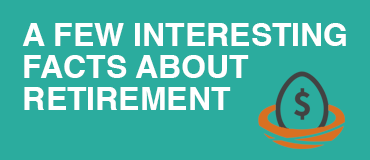 A Few Interesting Facts About Retirement